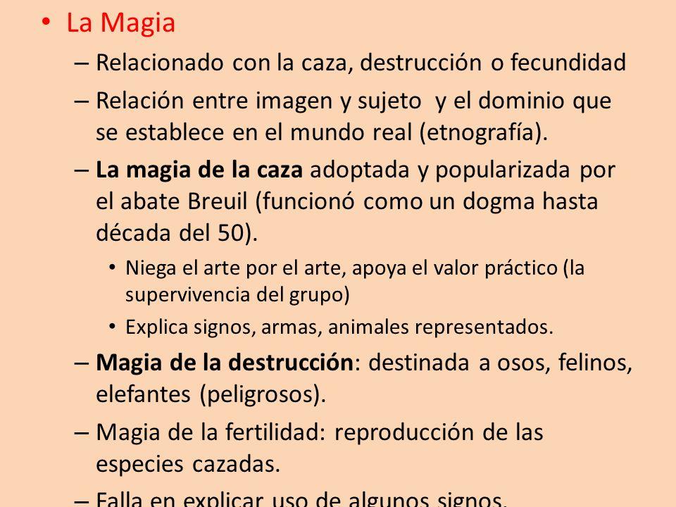La Magia – Relacionado con la caza, destrucción o fecundidad – Relación entre imagen y sujeto y el dominio que se establece en el mundo real (etnograf