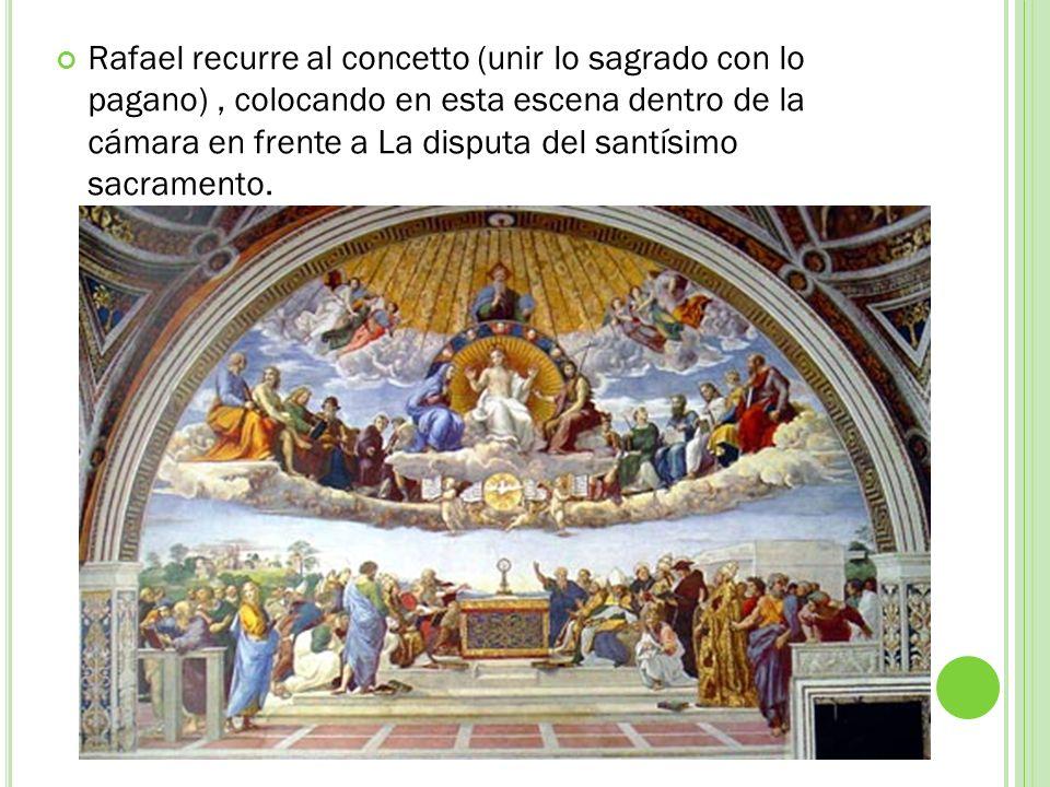 Rafael recurre al concetto (unir lo sagrado con lo pagano), colocando en esta escena dentro de la cámara en frente a La disputa del santísimo sacramen