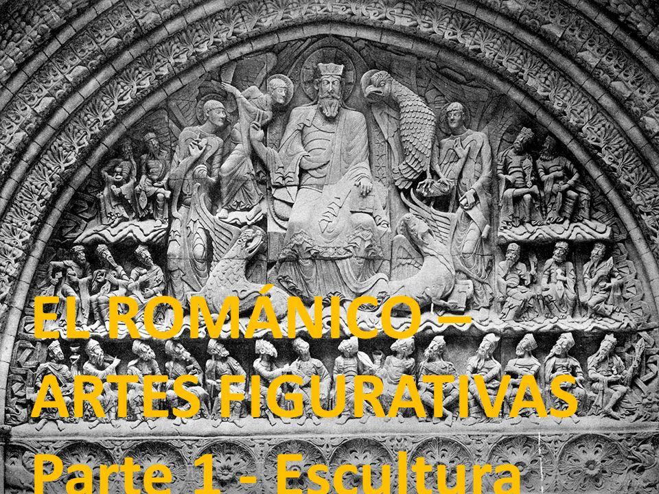 EL ROMÁNICO – ARTES FIGURATIVAS Parte 1 - Escultura