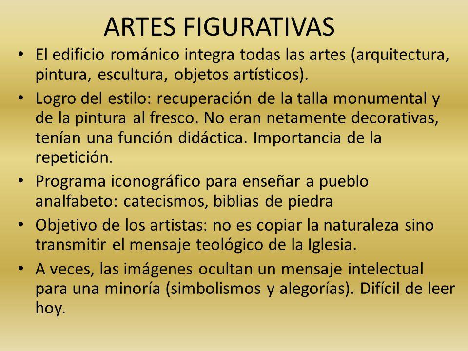 ARTES FIGURATIVAS El edificio románico integra todas las artes (arquitectura, pintura, escultura, objetos artísticos). Logro del estilo: recuperación