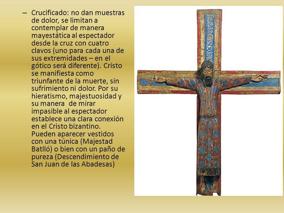 – Crucificado: no dan muestras de dolor, se limitan a contemplar de manera mayestática al espectador desde la cruz con cuatro clavos (uno para cada un