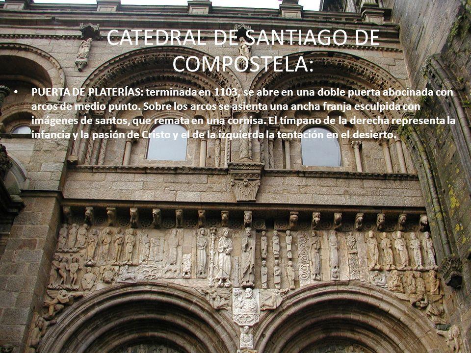 CATEDRAL DE SANTIAGO DE COMPOSTELA: PUERTA DE PLATERÍAS: terminada en 1103, se abre en una doble puerta abocinada con arcos de medio punto. Sobre los