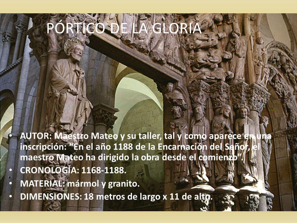 PÓRTICO DE LA GLORIA AUTOR: Maestro Mateo y su taller, tal y como aparece en una inscripción: En el año 1188 de la Encarnación del Señor, el maestro M