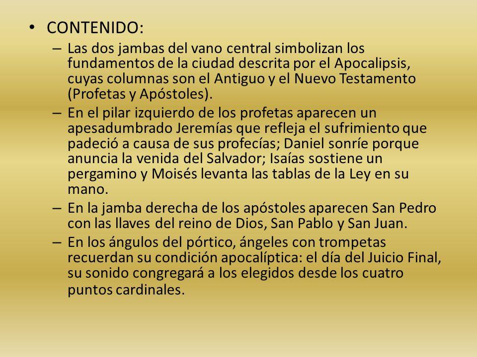 CONTENIDO: – Las dos jambas del vano central simbolizan los fundamentos de la ciudad descrita por el Apocalipsis, cuyas columnas son el Antiguo y el N