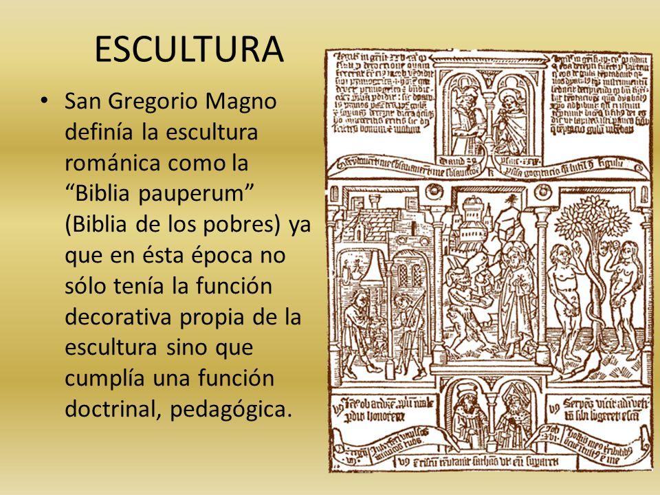 ESCULTURA San Gregorio Magno definía la escultura románica como la Biblia pauperum (Biblia de los pobres) ya que en ésta época no sólo tenía la funció