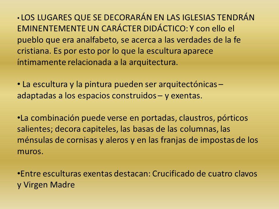 LOS LUGARES QUE SE DECORARÁN EN LAS IGLESIAS TENDRÁN EMINENTEMENTE UN CARÁCTER DIDÁCTICO: Y con ello el pueblo que era analfabeto, se acerca a las ver