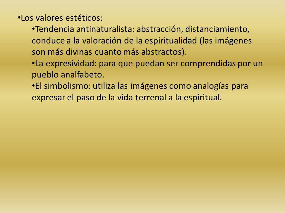 Los valores estéticos: Tendencia antinaturalista: abstracción, distanciamiento, conduce a la valoración de la espiritualidad (las imágenes son más div