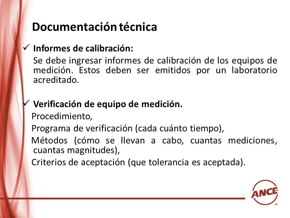 Documentación técnica Informes de calibración: Se debe ingresar informes de calibración de los equipos de medición. Estos deben ser emitidos por un la