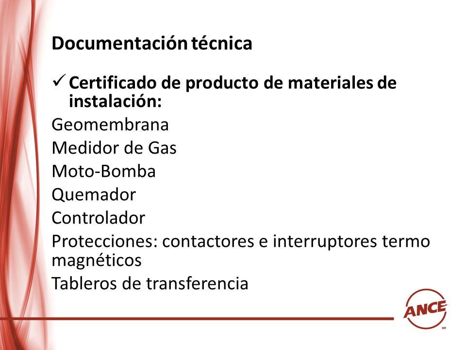 Documentación técnica Certificado de producto de materiales de instalación: Geomembrana Medidor de Gas Moto-Bomba Quemador Controlador Protecciones: c