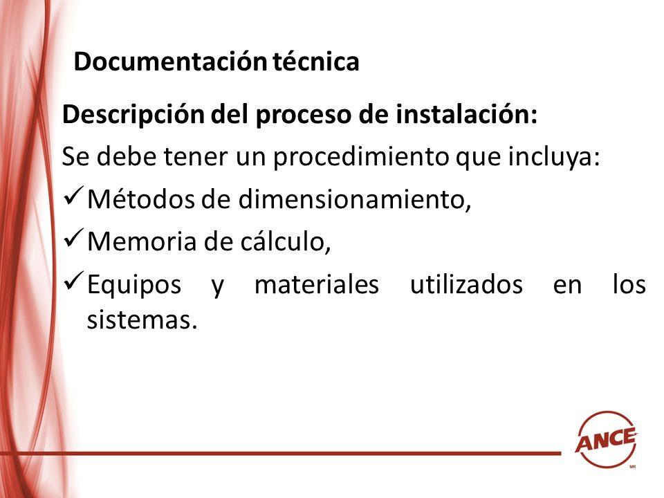 Documentación técnica Descripción del proceso de instalación: Se debe tener un procedimiento que incluya: Métodos de dimensionamiento, Memoria de cálc