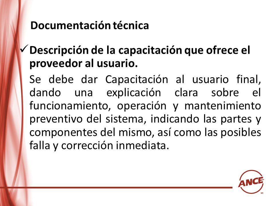 Documentación técnica Descripción de la capacitación que ofrece el proveedor al usuario. Se debe dar Capacitación al usuario final, dando una explicac