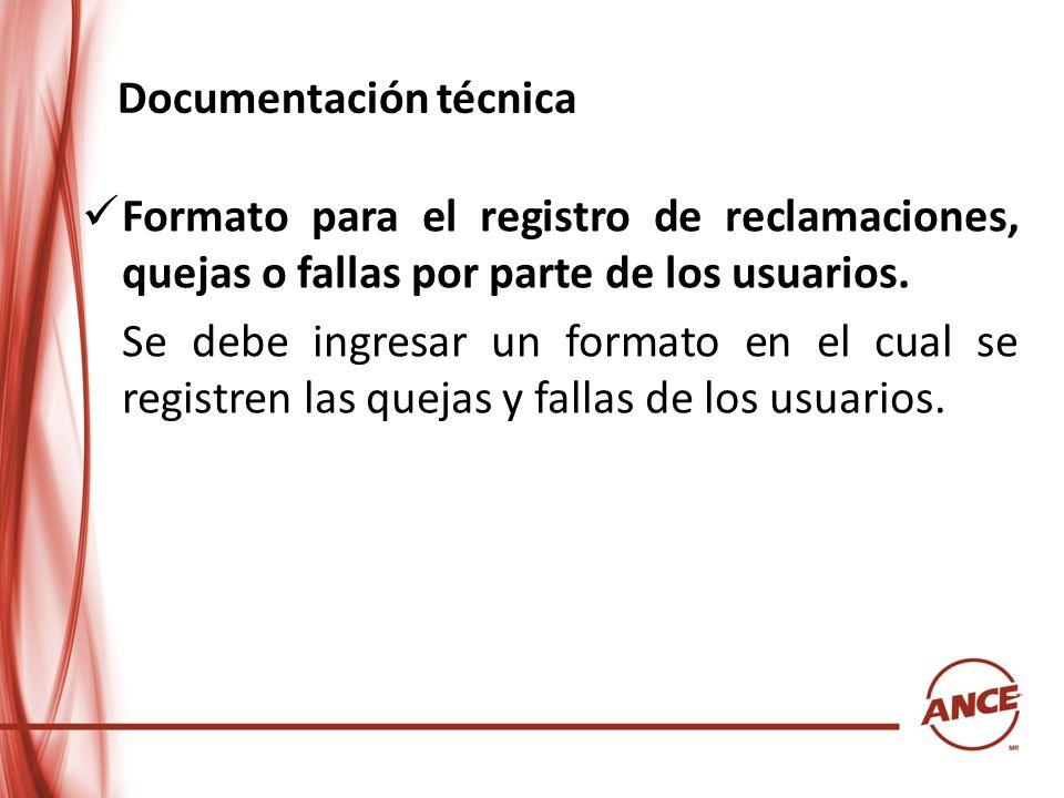 Documentación técnica Formato para el registro de reclamaciones, quejas o fallas por parte de los usuarios. Se debe ingresar un formato en el cual se