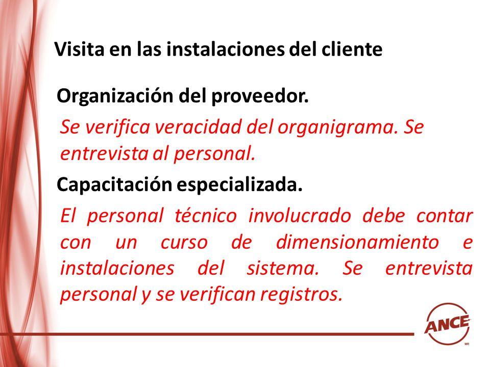 Visita en las instalaciones del cliente Organización del proveedor. Se verifica veracidad del organigrama. Se entrevista al personal. Capacitación esp