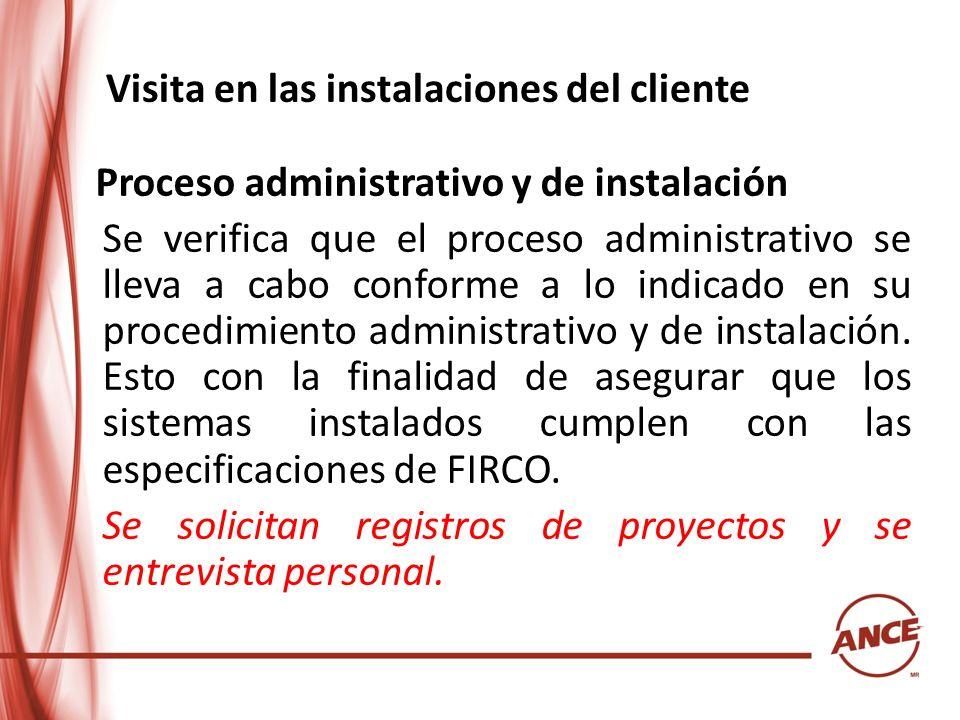 Visita en las instalaciones del cliente Proceso administrativo y de instalación Se verifica que el proceso administrativo se lleva a cabo conforme a l