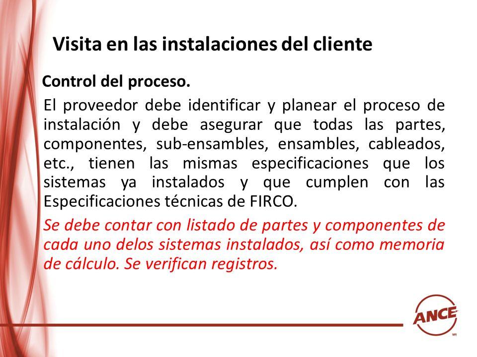 Visita en las instalaciones del cliente Control del proceso. El proveedor debe identificar y planear el proceso de instalación y debe asegurar que tod