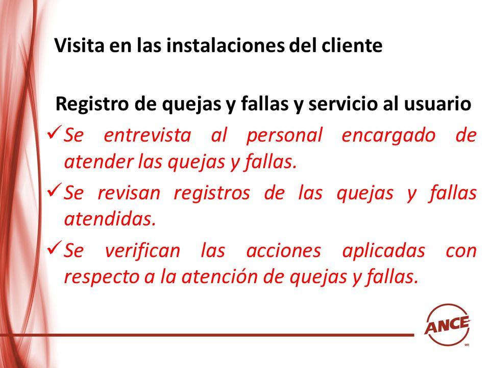Visita en las instalaciones del cliente Registro de quejas y fallas y servicio al usuario Se entrevista al personal encargado de atender las quejas y