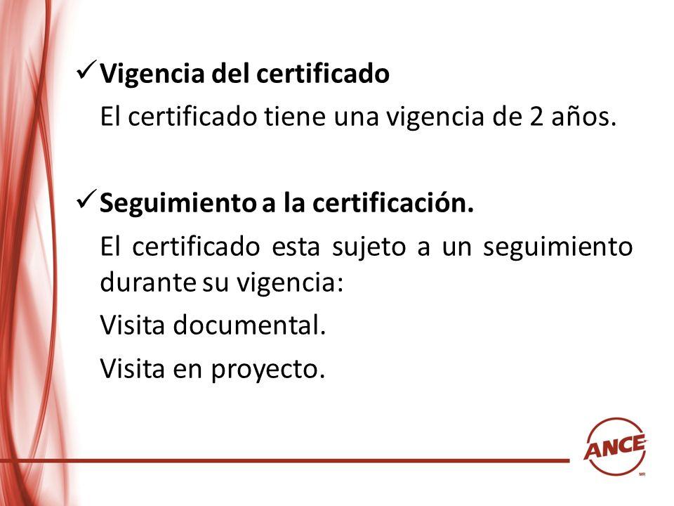 Vigencia del certificado El certificado tiene una vigencia de 2 años. Seguimiento a la certificación. El certificado esta sujeto a un seguimiento dura