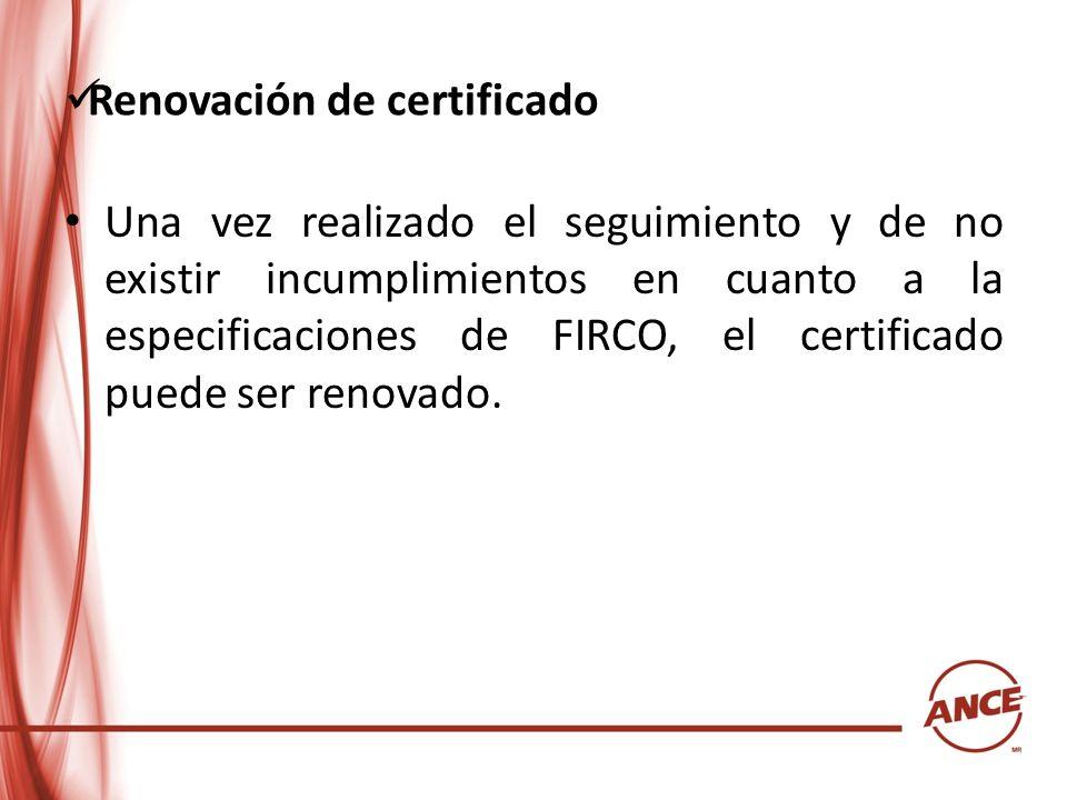 Renovación de certificado Una vez realizado el seguimiento y de no existir incumplimientos en cuanto a la especificaciones de FIRCO, el certificado pu