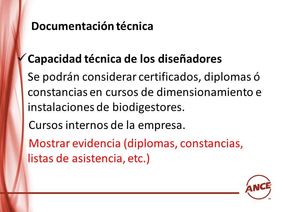 Documentación técnica Capacidad técnica de los diseñadores Se podrán considerar certificados, diplomas ó constancias en cursos de dimensionamiento e i