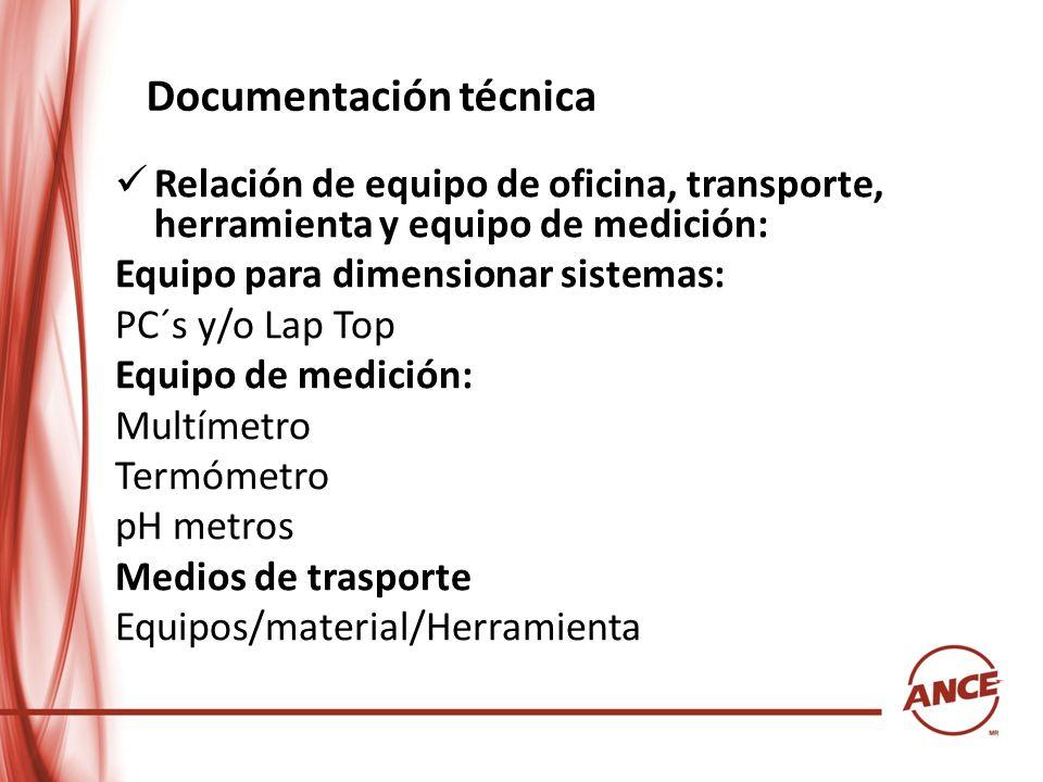 Documentación técnica Relación de equipo de oficina, transporte, herramienta y equipo de medición: Equipo para dimensionar sistemas: PC´s y/o Lap Top