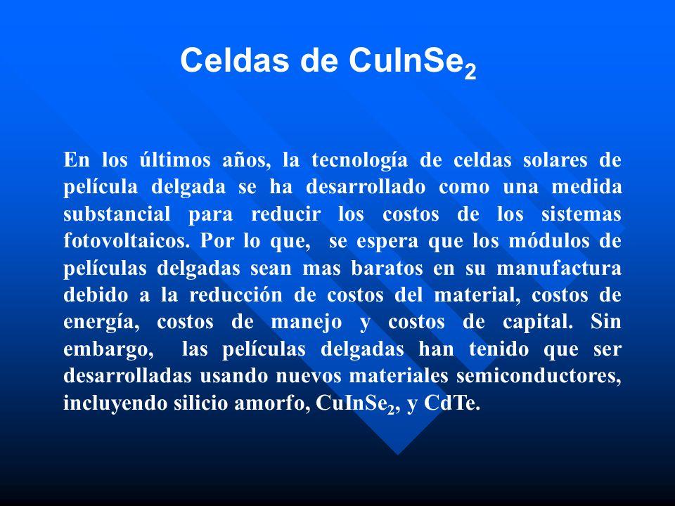 CuInSe 2 Cobre Indio Selenio (CuInSe2, o CIS) Es un material policristalino de película delgada, el cual ha alcanzado una eficiencia de 17.7 %, en 1996, y con un modulo prototipo se ha alcanzado 10.2 %.