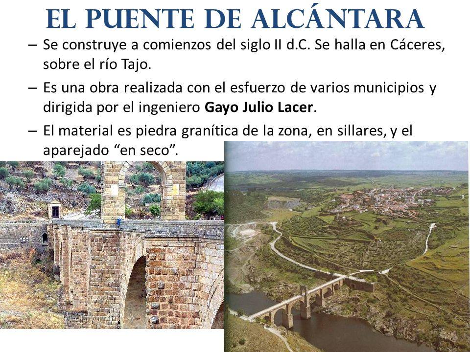 – Se construye a comienzos del siglo II d.C. Se halla en Cáceres, sobre el río Tajo. – Es una obra realizada con el esfuerzo de varios municipios y di