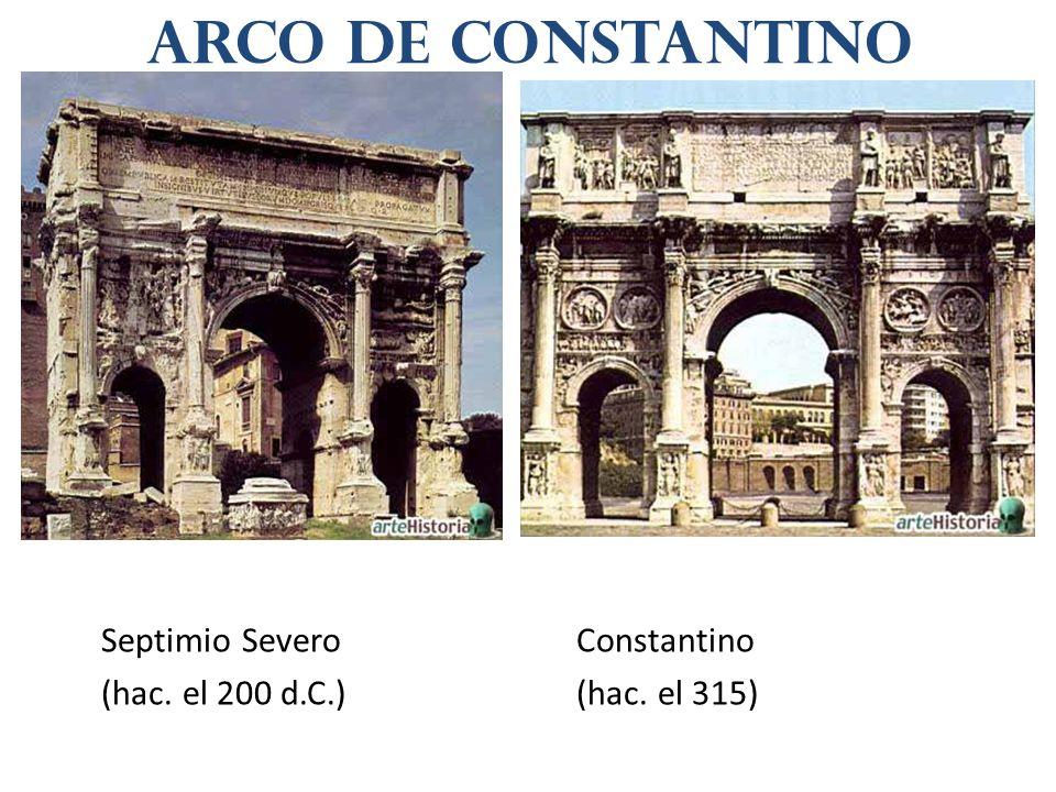 Septimio SeveroConstantino (hac. el 200 d.C.)(hac. el 315) Arco de Constantino