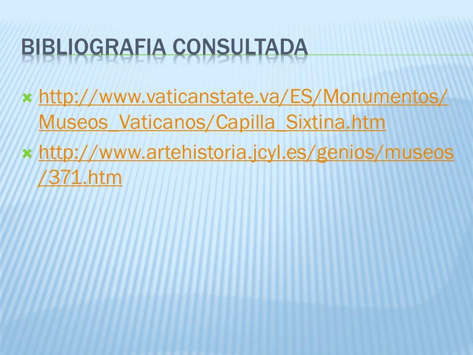 http://www.vaticanstate.va/ES/Monumentos/ Museos_Vaticanos/Capilla_Sixtina.htm http://www.vaticanstate.va/ES/Monumentos/ Museos_Vaticanos/Capilla_Sixt