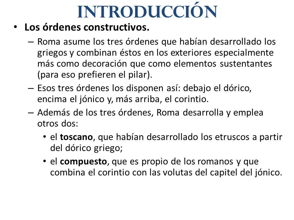 Los órdenes constructivos. – Roma asume los tres órdenes que habían desarrollado los griegos y combinan éstos en los exteriores especialmente más como