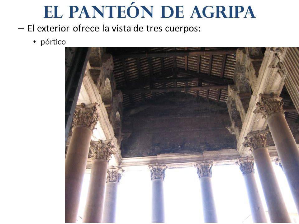 – El exterior ofrece la vista de tres cuerpos: pórtico El panteón de agripa