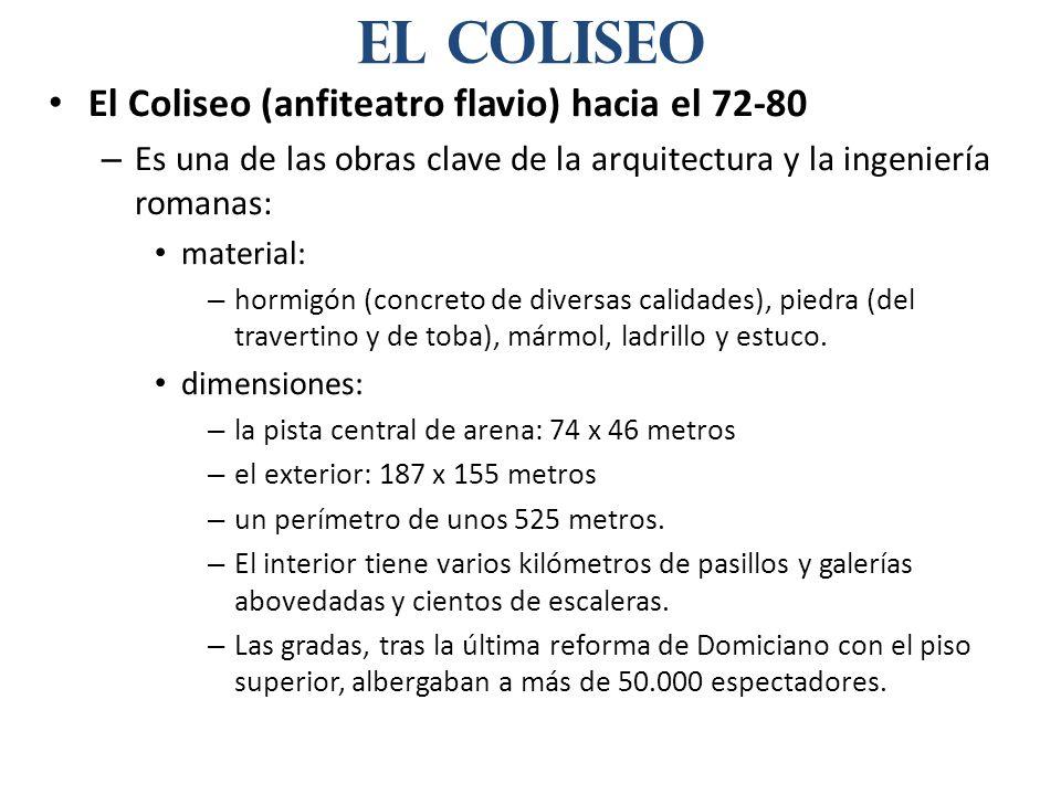 El Coliseo (anfiteatro flavio) hacia el 72-80 – Es una de las obras clave de la arquitectura y la ingeniería romanas: material: – hormigón (concreto d