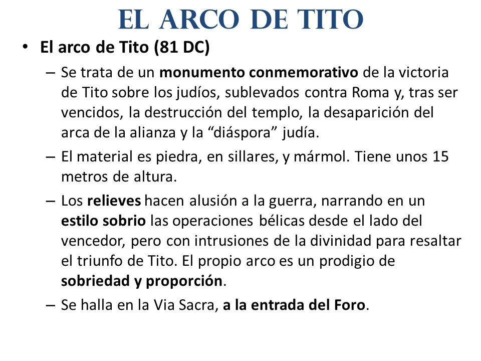 El arco de Tito (81 DC) – Se trata de un monumento conmemorativo de la victoria de Tito sobre los judíos, sublevados contra Roma y, tras ser vencidos,