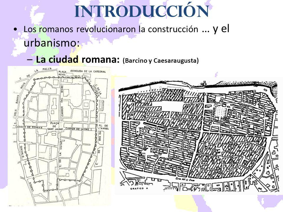Los romanos revolucionaron la construcción … y el urbanismo: –La ciudad romana: (Barcino y Caesaraugusta)