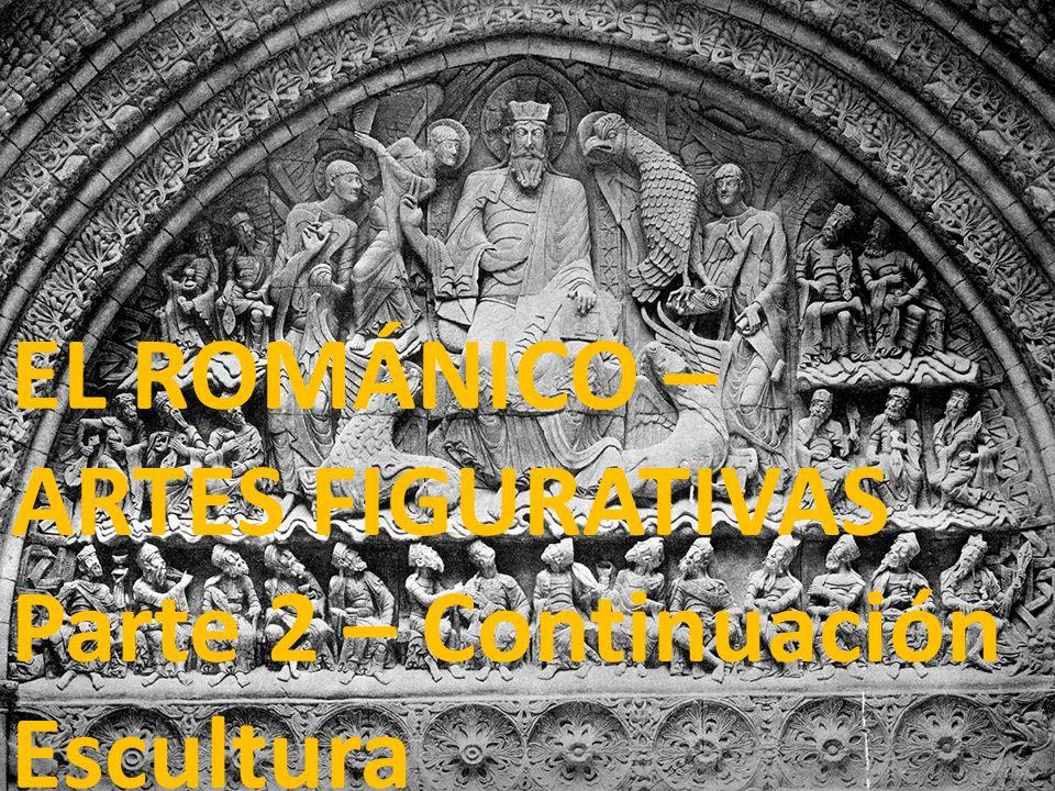 EL ROMÁNICO – ARTES FIGURATIVAS Parte 2 – Continuación Escultura