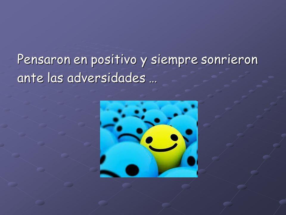 Pensaron en positivo y siempre sonrieron ante las adversidades …