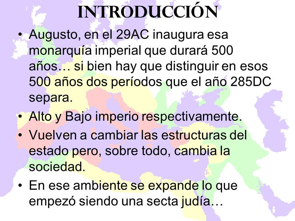 Augusto, en el 29AC inaugura esa monarquía imperial que durará 500 años… si bien hay que distinguir en esos 500 años dos períodos que el año 285DC sep
