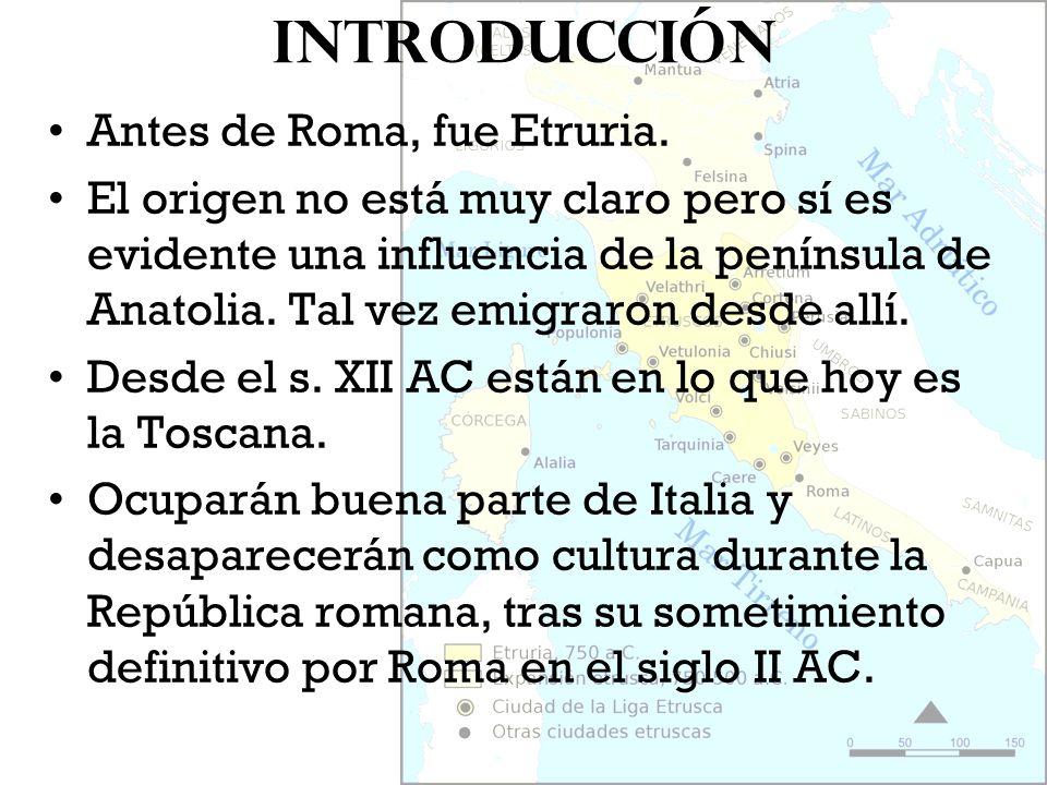 Introducción Antes de Roma, fue Etruria. El origen no está muy claro pero sí es evidente una influencia de la península de Anatolia. Tal vez emigraron