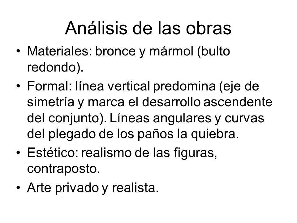 Análisis de las obras Materiales: bronce y mármol (bulto redondo). Formal: línea vertical predomina (eje de simetría y marca el desarrollo ascendente