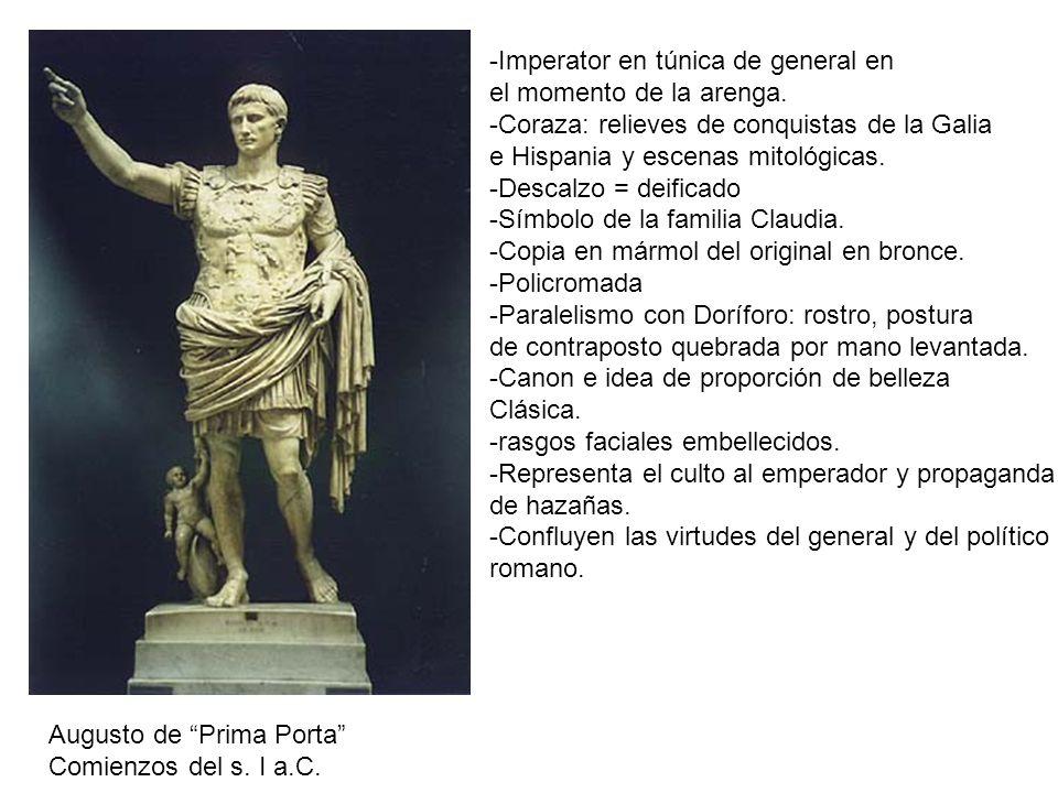 Augusto de Prima Porta Comienzos del s. I a.C. -Imperator en túnica de general en el momento de la arenga. -Coraza: relieves de conquistas de la Galia