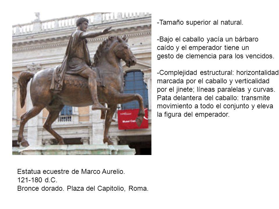Estatua ecuestre de Marco Aurelio. 121-180 d.C. Bronce dorado. Plaza del Capitolio, Roma. -Tamaño superior al natural. -Bajo el caballo yacía un bárba