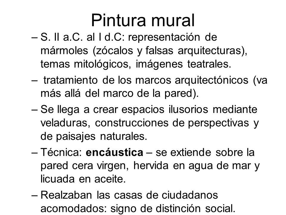 Pintura mural –S. II a.C. al I d.C: representación de mármoles (zócalos y falsas arquitecturas), temas mitológicos, imágenes teatrales. – tratamiento