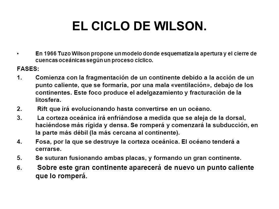 EL CICLO DE WILSON. En 1966 Tuzo Wilson propone un modelo donde esquematiza la apertura y el cierre de cuencas oceánicas según un proceso cíclico. FAS