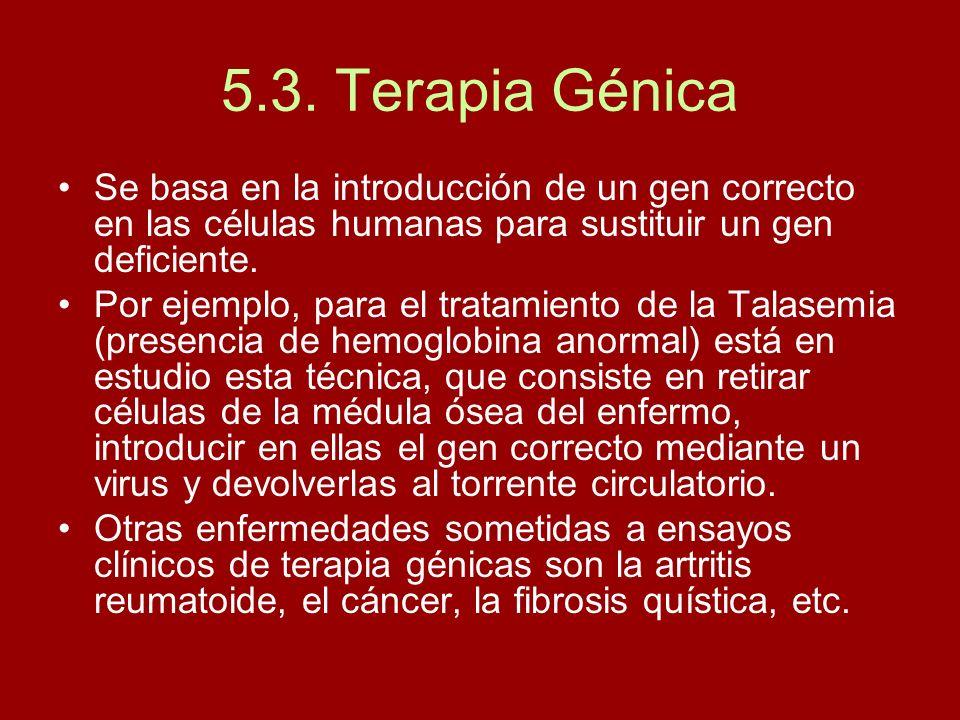 5.3. Terapia Génica Se basa en la introducción de un gen correcto en las células humanas para sustituir un gen deficiente. Por ejemplo, para el tratam