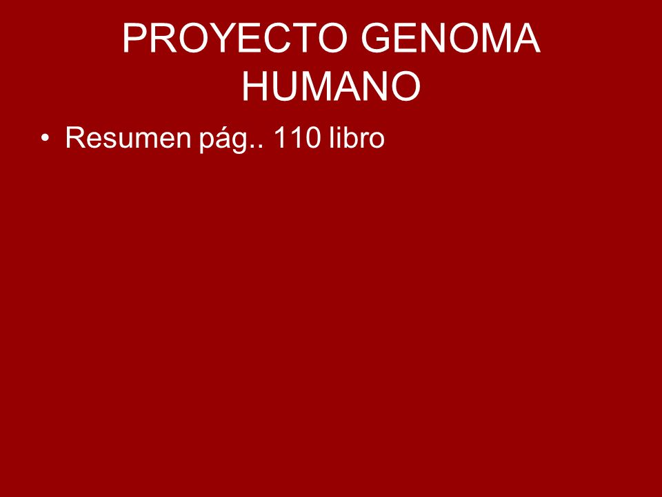 PROYECTO GENOMA HUMANO Resumen pág.. 110 libro