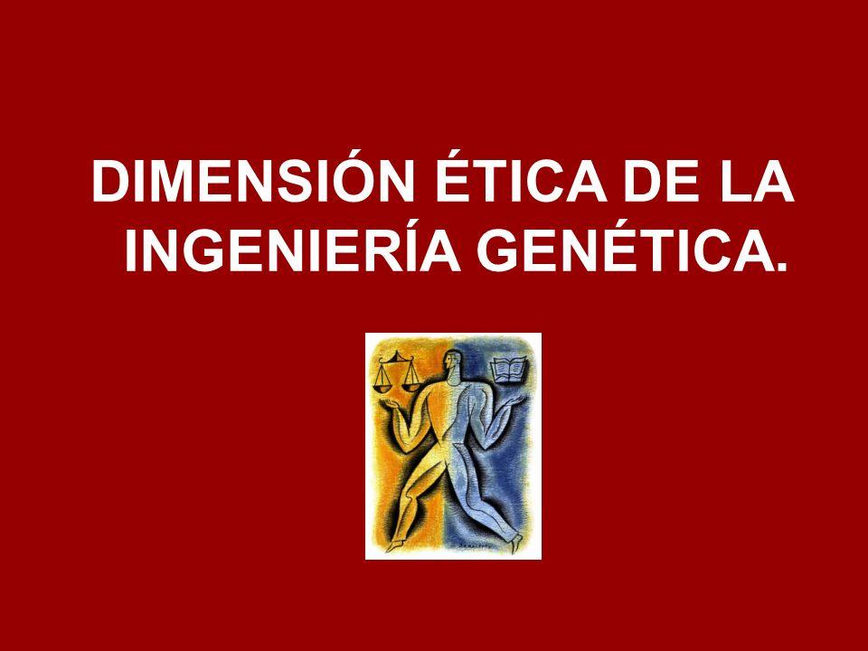 DIMENSIÓN ÉTICA DE LA INGENIERÍA GENÉTICA.
