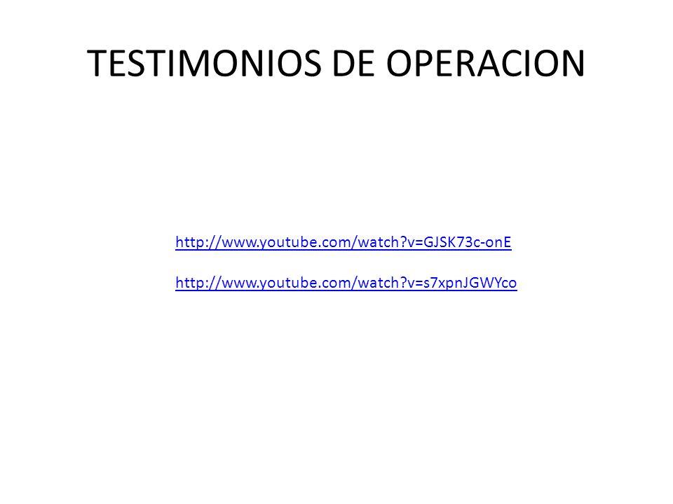 TESTIMONIOS DE OPERACION http://www.youtube.com/watch?v=GJSK73c-onE http://www.youtube.com/watch?v=s7xpnJGWYco