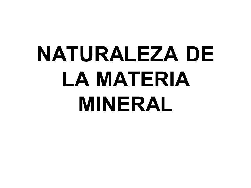 La Materia mineral está compuesta por elementos químicos formando minerales y rocas.