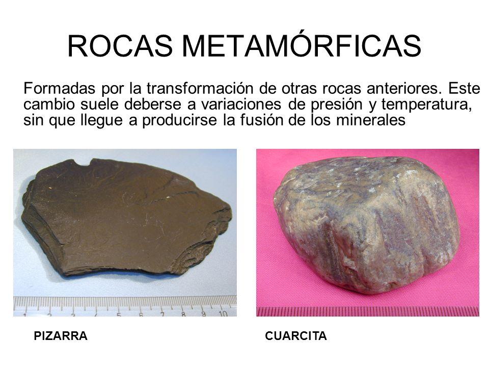 ROCAS METAMÓRFICAS Formadas por la transformación de otras rocas anteriores. Este cambio suele deberse a variaciones de presión y temperatura, sin que