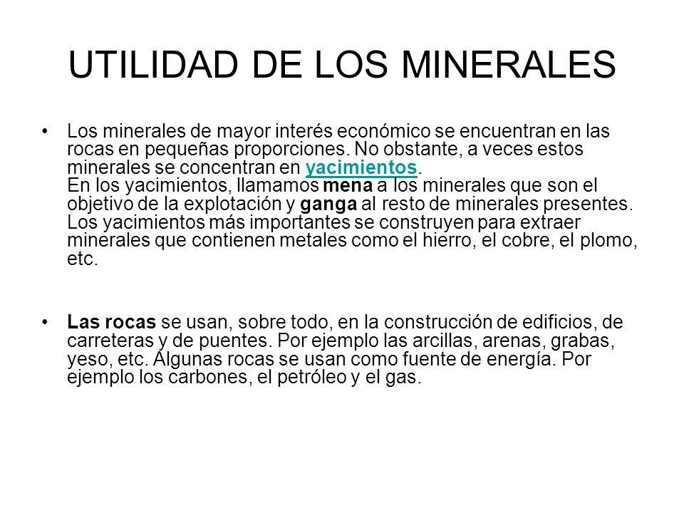 UTILIDAD DE LOS MINERALES Los minerales de mayor interés económico se encuentran en las rocas en pequeñas proporciones. No obstante, a veces estos min