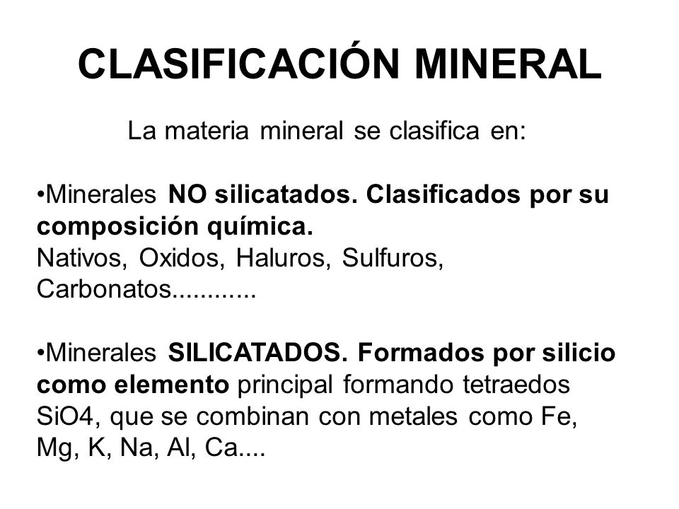 CLASIFICACIÓN MINERAL La materia mineral se clasifica en: Minerales NO silicatados. Clasificados por su composición química. Nativos, Oxidos, Haluros,